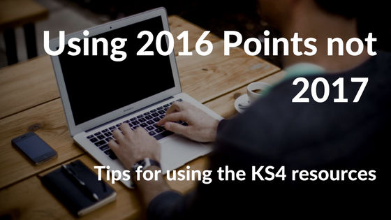 KS4 resource tips: using 2016 points not 2017