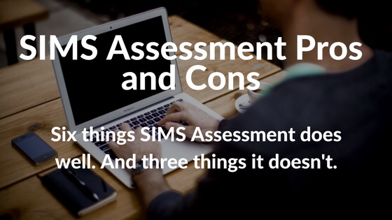 SIMS assessment pros and cons