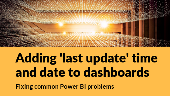 Adding 'last update' time and date to dashboards in Power BI
