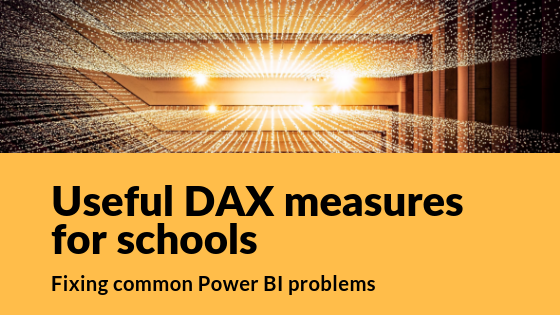 Useful DAX measures for schools