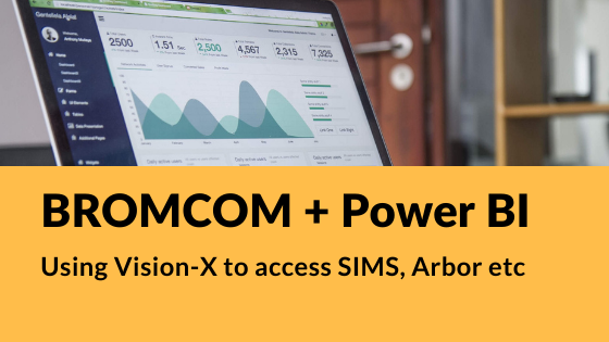 Bromcom and Power BI Vision-X